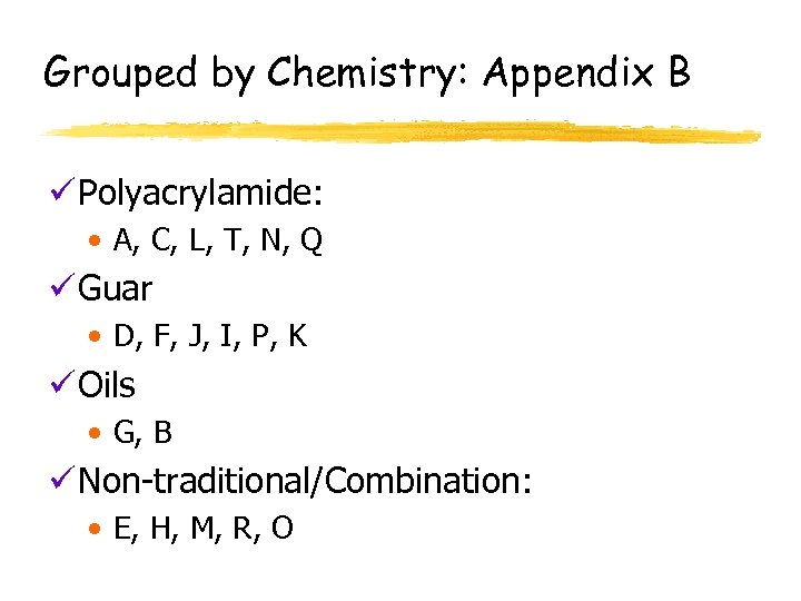 Grouped by Chemistry: Appendix B ü Polyacrylamide: • A, C, L, T, N, Q