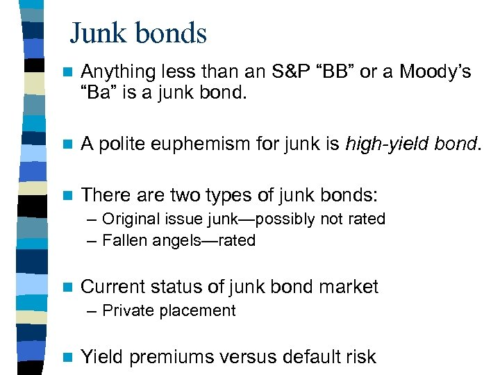 "Junk bonds n Anything less than an S&P ""BB"" or a Moody's ""Ba"" is"