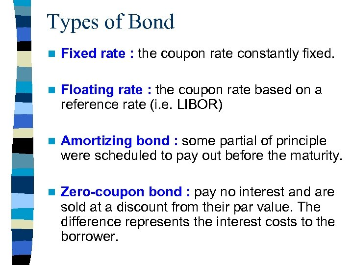 Types of Bond n Fixed rate : the coupon rate constantly fixed. n Floating