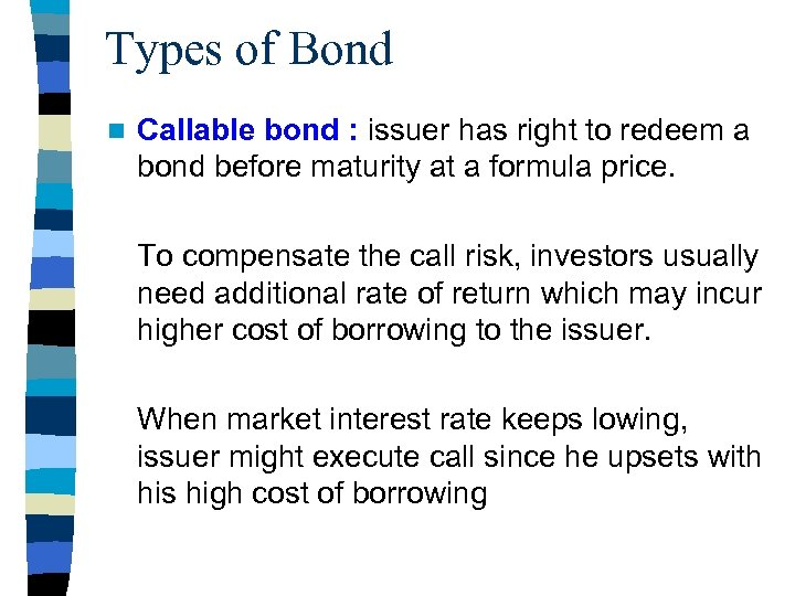 Types of Bond n Callable bond : issuer has right to redeem a bond