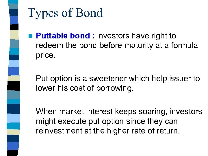 Types of Bond n Puttable bond : investors have right to redeem the bond