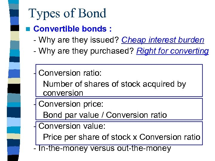 Types of Bond n Convertible bonds : - Why are they issued? Cheap interest