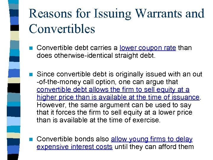 Reasons for Issuing Warrants and Convertibles n Convertible debt carries a lower coupon rate