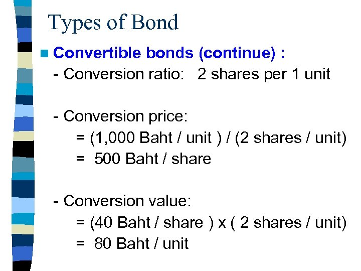 Types of Bond n Convertible bonds (continue) : - Conversion ratio: 2 shares per