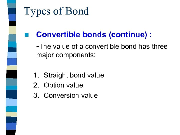 Types of Bond n Convertible bonds (continue) : -The value of a convertible bond