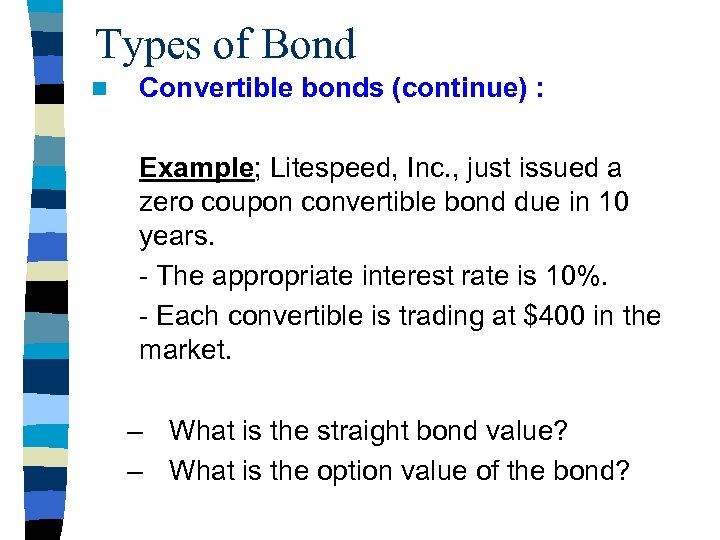 Types of Bond n Convertible bonds (continue) : Example; Litespeed, Inc. , just issued