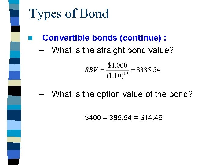 Types of Bond n Convertible bonds (continue) : – What is the straight bond