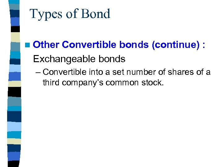 Types of Bond n Other Convertible bonds (continue) : Exchangeable bonds – Convertible into
