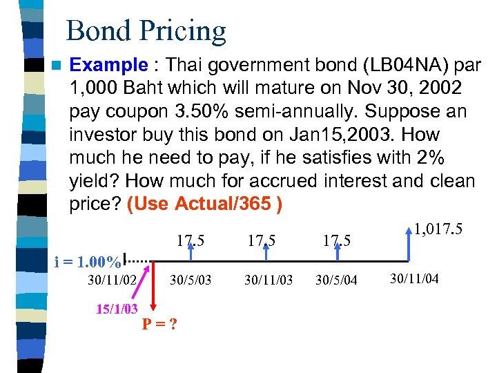 Bond Pricing n Example : Thai government bond (LB 04 NA) par 1, 000