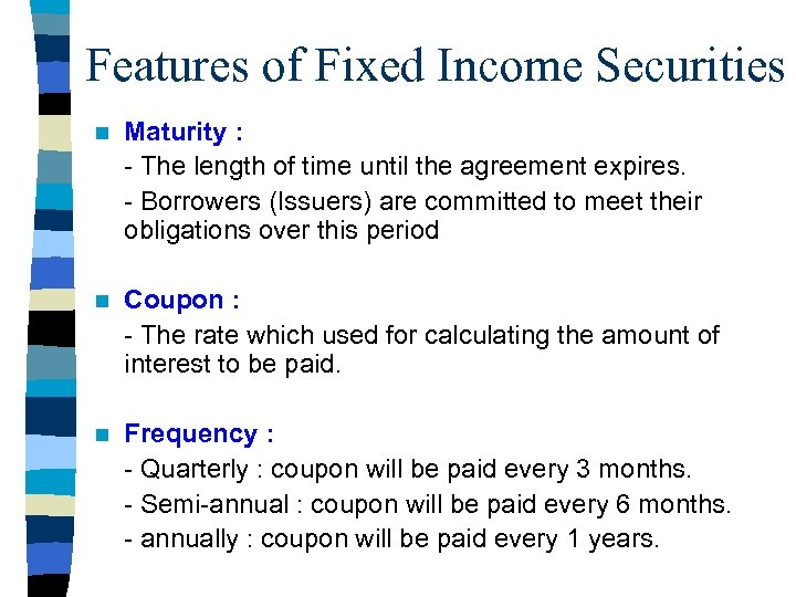 Features of Fixed Income Securities n Maturity : - The length of time until