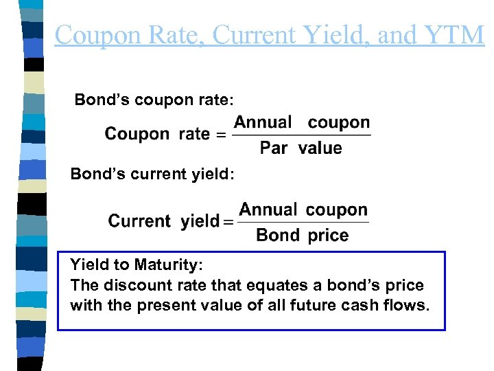 Coupon Rate, Current Yield, and YTM Bond's coupon rate: Bond's current yield: Yield to