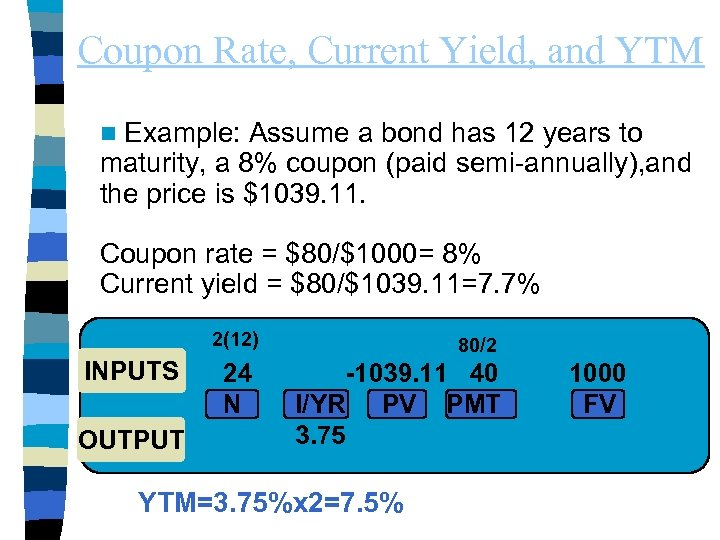 Coupon Rate, Current Yield, and YTM Example: Assume a bond has 12 years to
