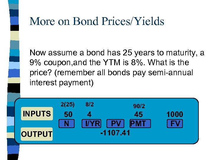 More on Bond Prices/Yields Now assume a bond has 25 years to maturity, a