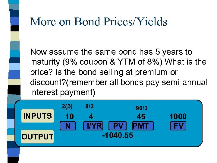 More on Bond Prices/Yields Now assume the same bond has 5 years to maturity