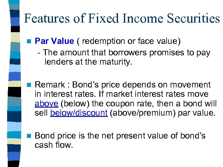 Features of Fixed Income Securities n Par Value ( redemption or face value) -