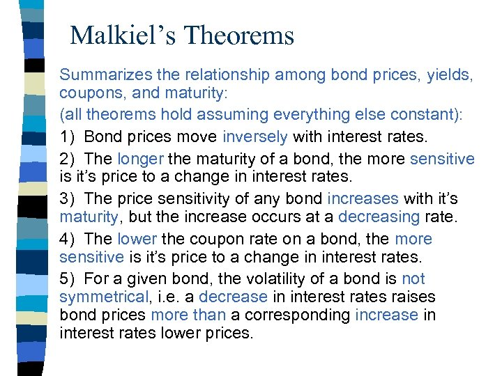 Malkiel's Theorems Summarizes the relationship among bond prices, yields, coupons, and maturity: (all theorems