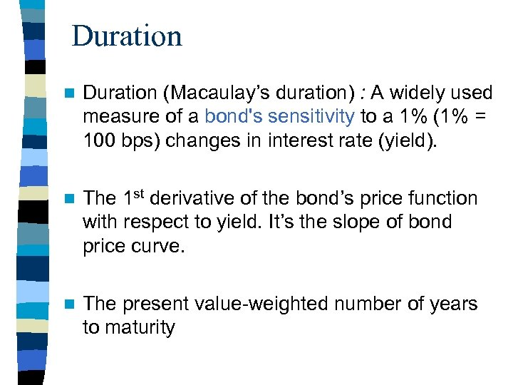 Duration n Duration (Macaulay's duration) : A widely used measure of a bond's sensitivity