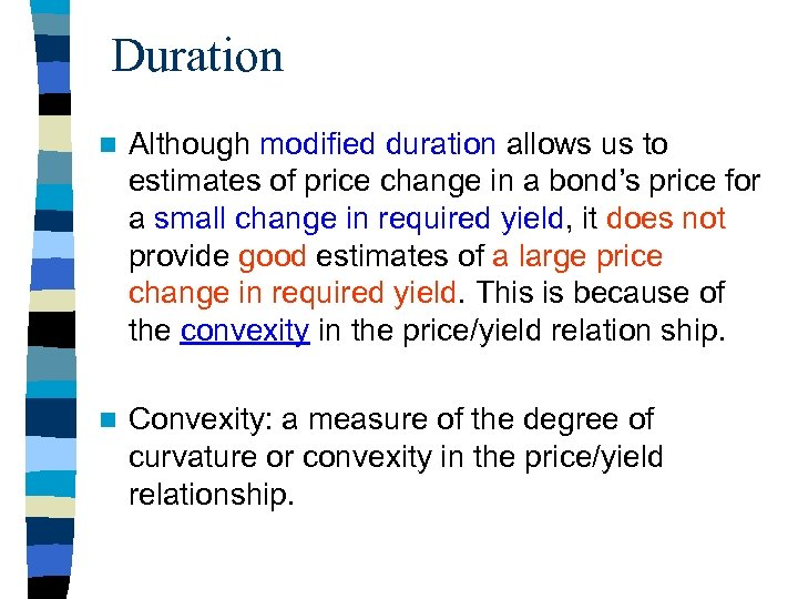 Duration n Although modified duration allows us to estimates of price change in a
