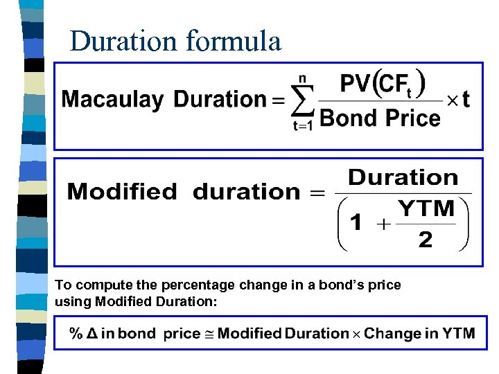 Duration formula To compute the percentage change in a bond's price using Modified Duration: