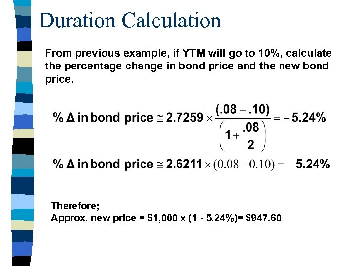 Duration Calculation From previous example, if YTM will go to 10%, calculate the percentage