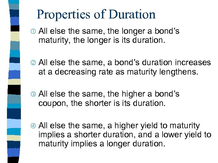 Properties of Duration All else the same, the longer a bond's maturity, the longer
