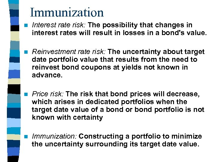 Immunization n Interest rate risk: The possibility that changes in interest rates will result