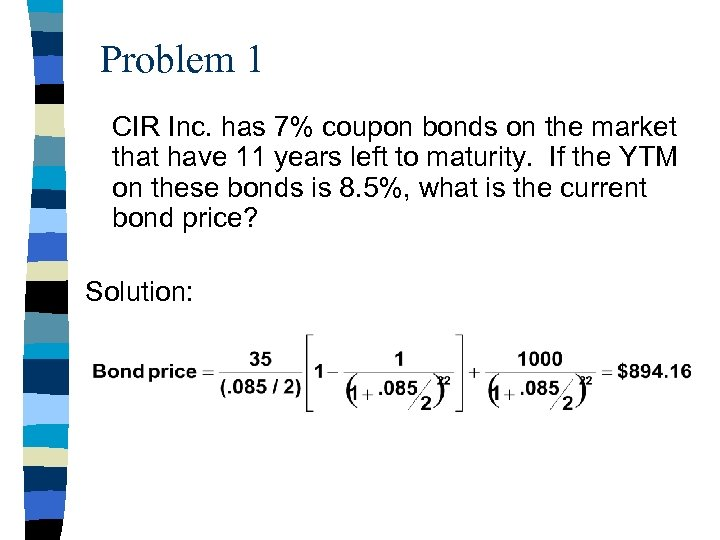 Problem 1 CIR Inc. has 7% coupon bonds on the market that have 11