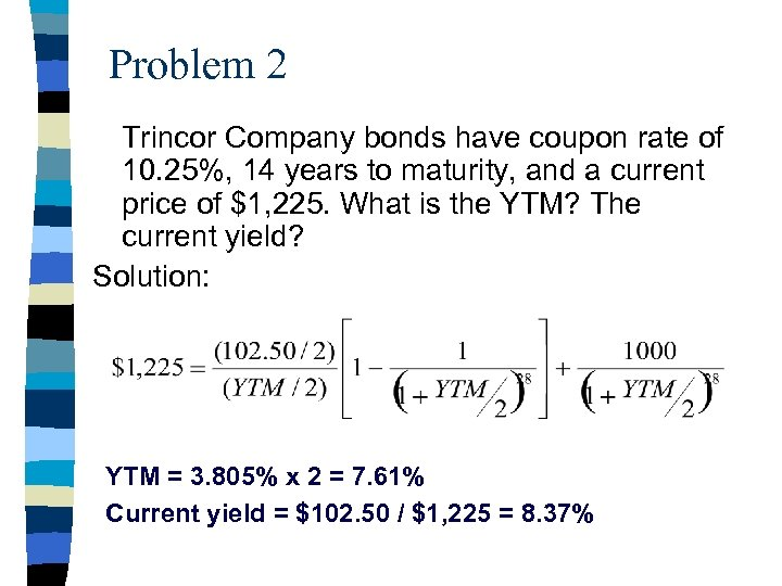 Problem 2 Trincor Company bonds have coupon rate of 10. 25%, 14 years to