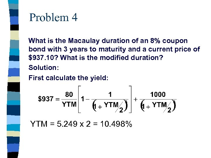 Problem 4 What is the Macaulay duration of an 8% coupon bond with 3