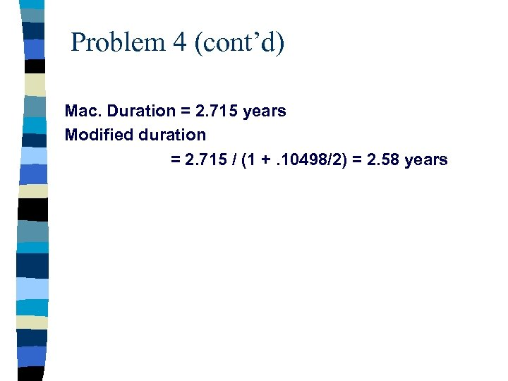 Problem 4 (cont'd) Mac. Duration = 2. 715 years Modified duration = 2. 715