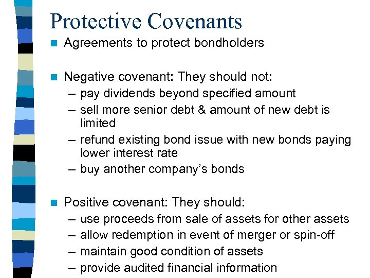 Protective Covenants n Agreements to protect bondholders n Negative covenant: They should not: –