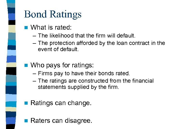 Bond Ratings n What is rated: – The likelihood that the firm will default.