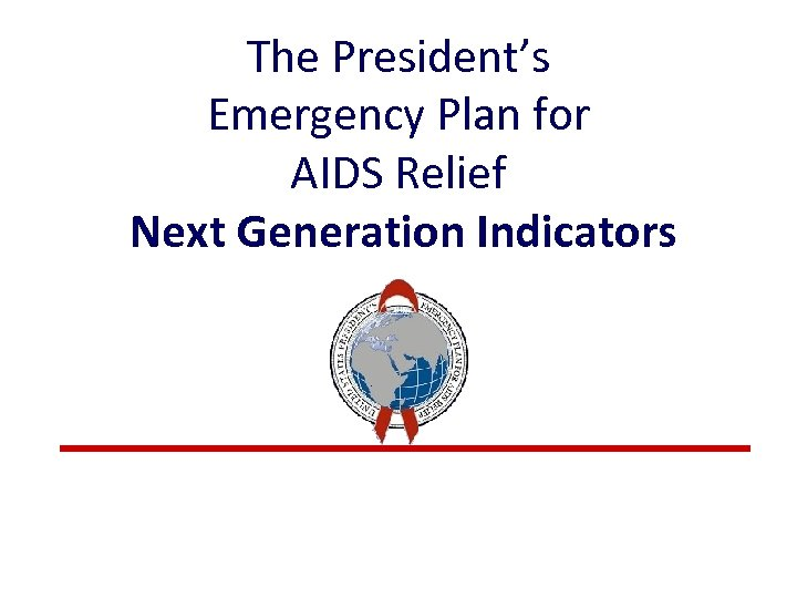 The President's Emergency Plan for AIDS Relief Next Generation Indicators