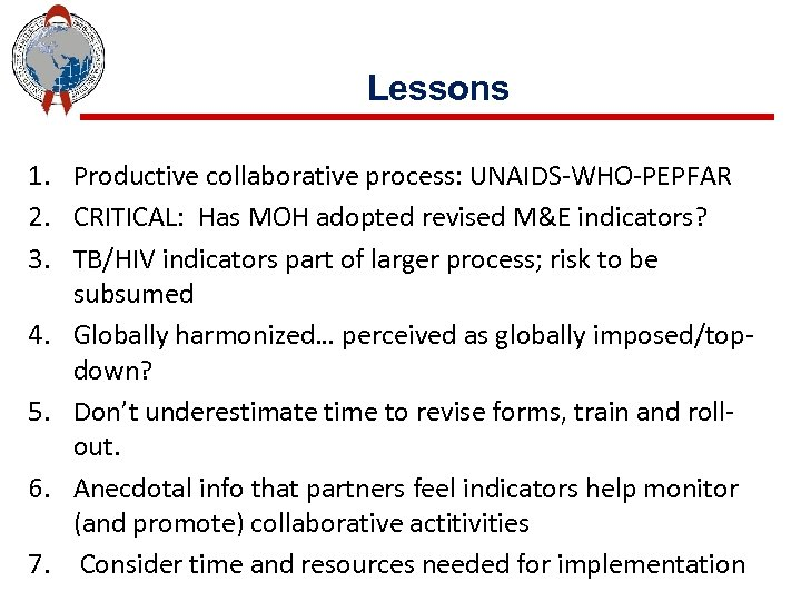 Lessons 1. Productive collaborative process: UNAIDS-WHO-PEPFAR 2. CRITICAL: Has MOH adopted revised M&E indicators?