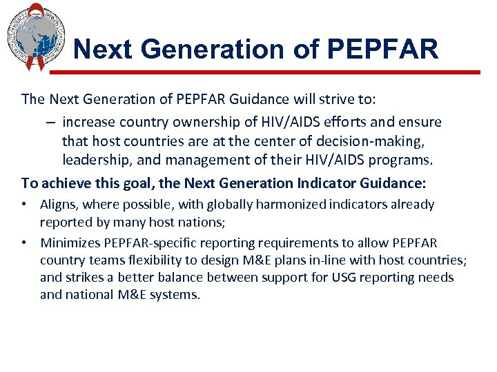 Next Generation of PEPFAR The Next Generation of PEPFAR Guidance will strive to: –