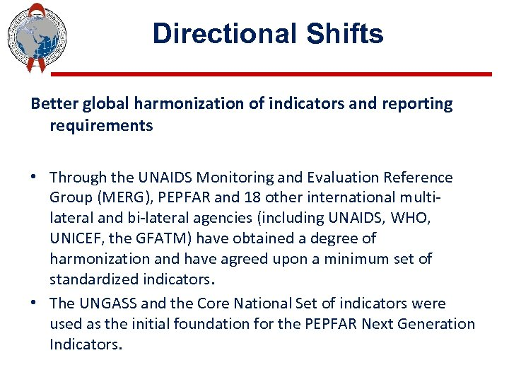 Directional Shifts Better global harmonization of indicators and reporting requirements • Through the UNAIDS