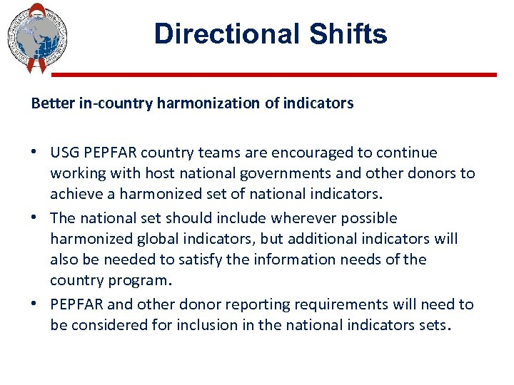 Directional Shifts Better in-country harmonization of indicators • USG PEPFAR country teams are encouraged
