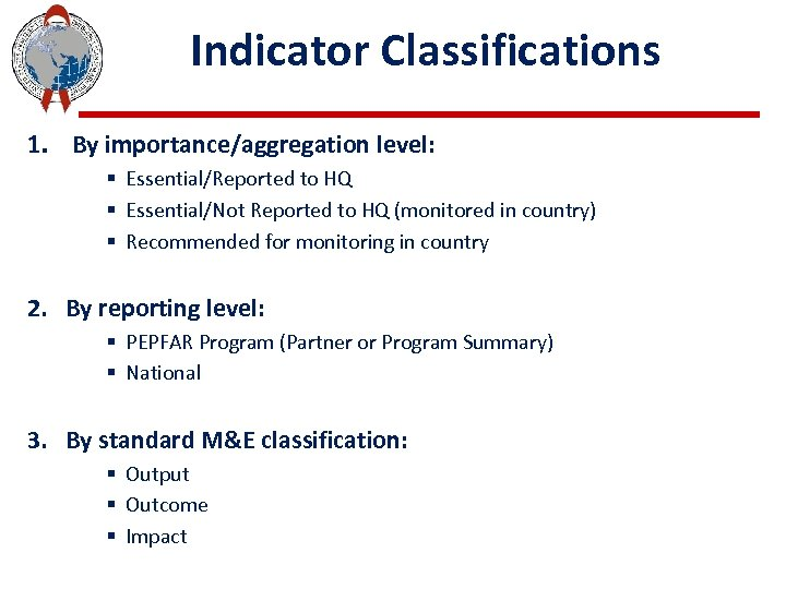 Indicator Classifications 1. By importance/aggregation level: § Essential/Reported to HQ § Essential/Not Reported to