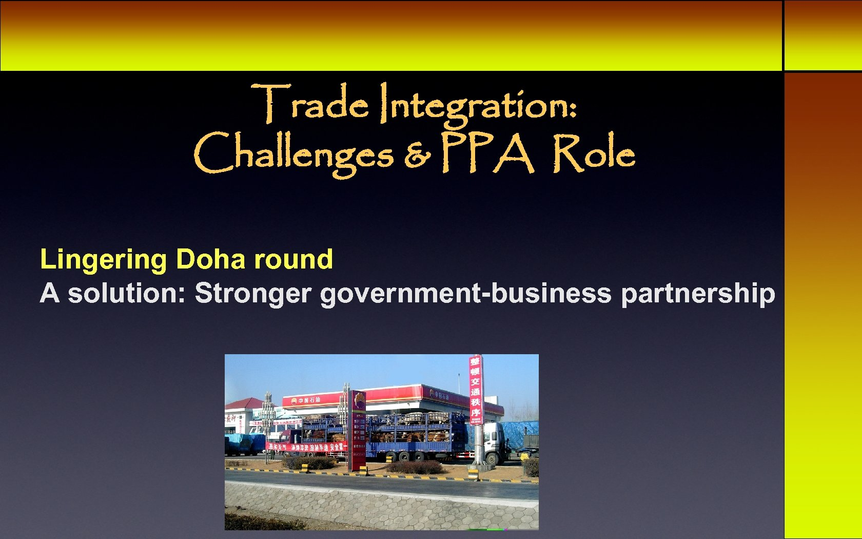 Trade Integration: Challenges & PPA Role Lingering Doha round A solution: Stronger government-business partnership