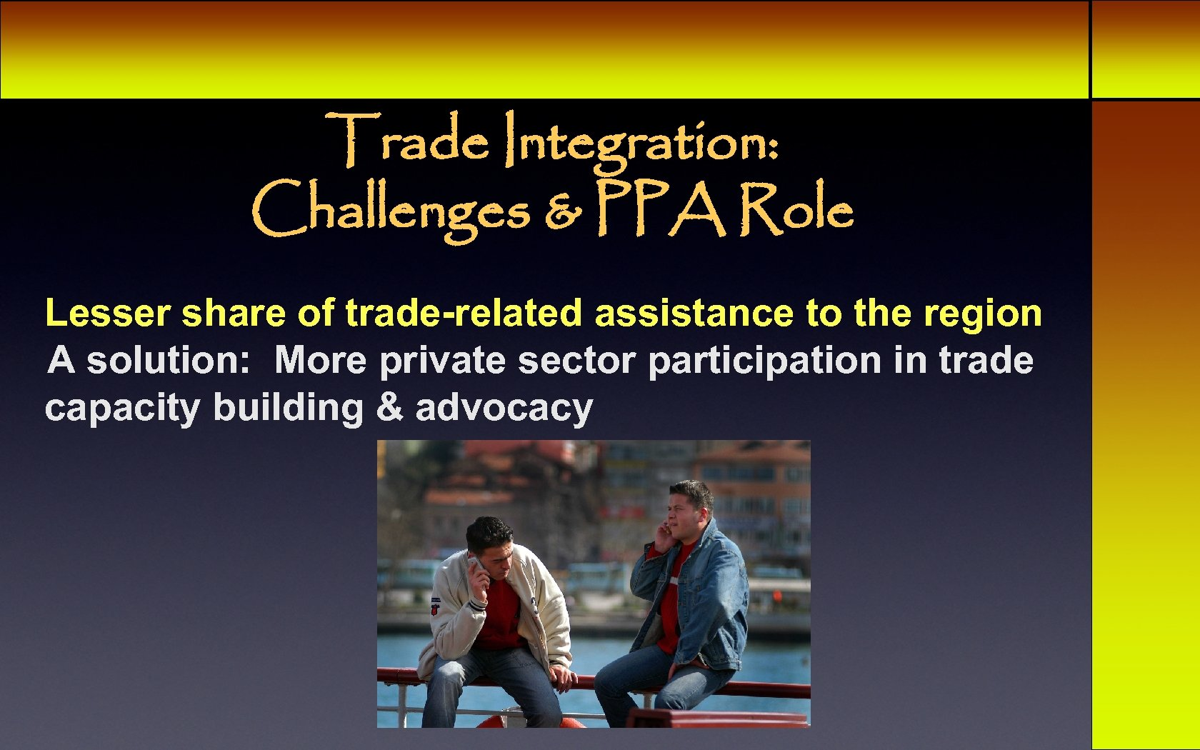 Trade Integration: Challenges & PPA Role Lesser share of trade-related assistance to the region