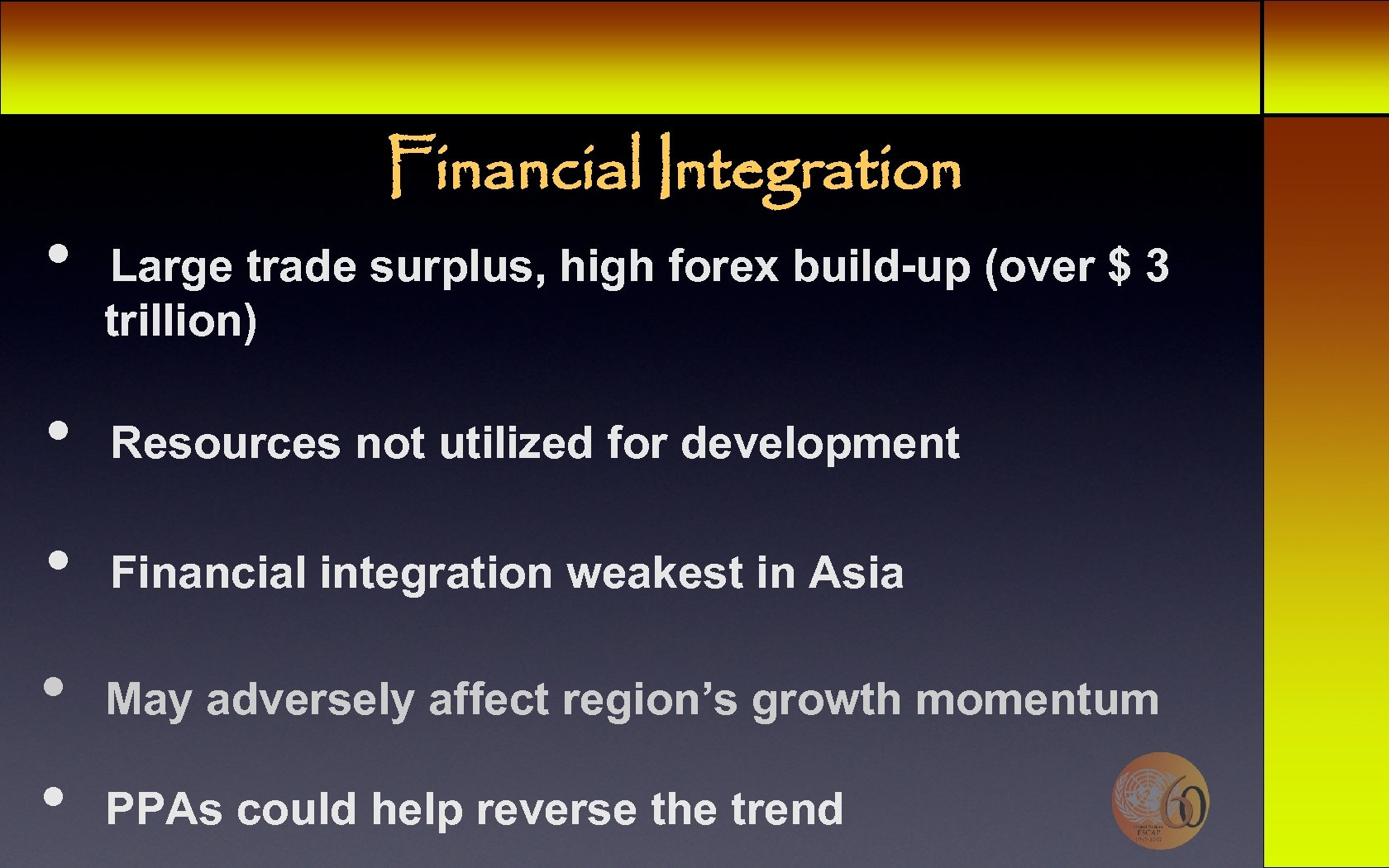 • Financial Integration Large trade surplus, high forex build-up (over $ 3 trillion)