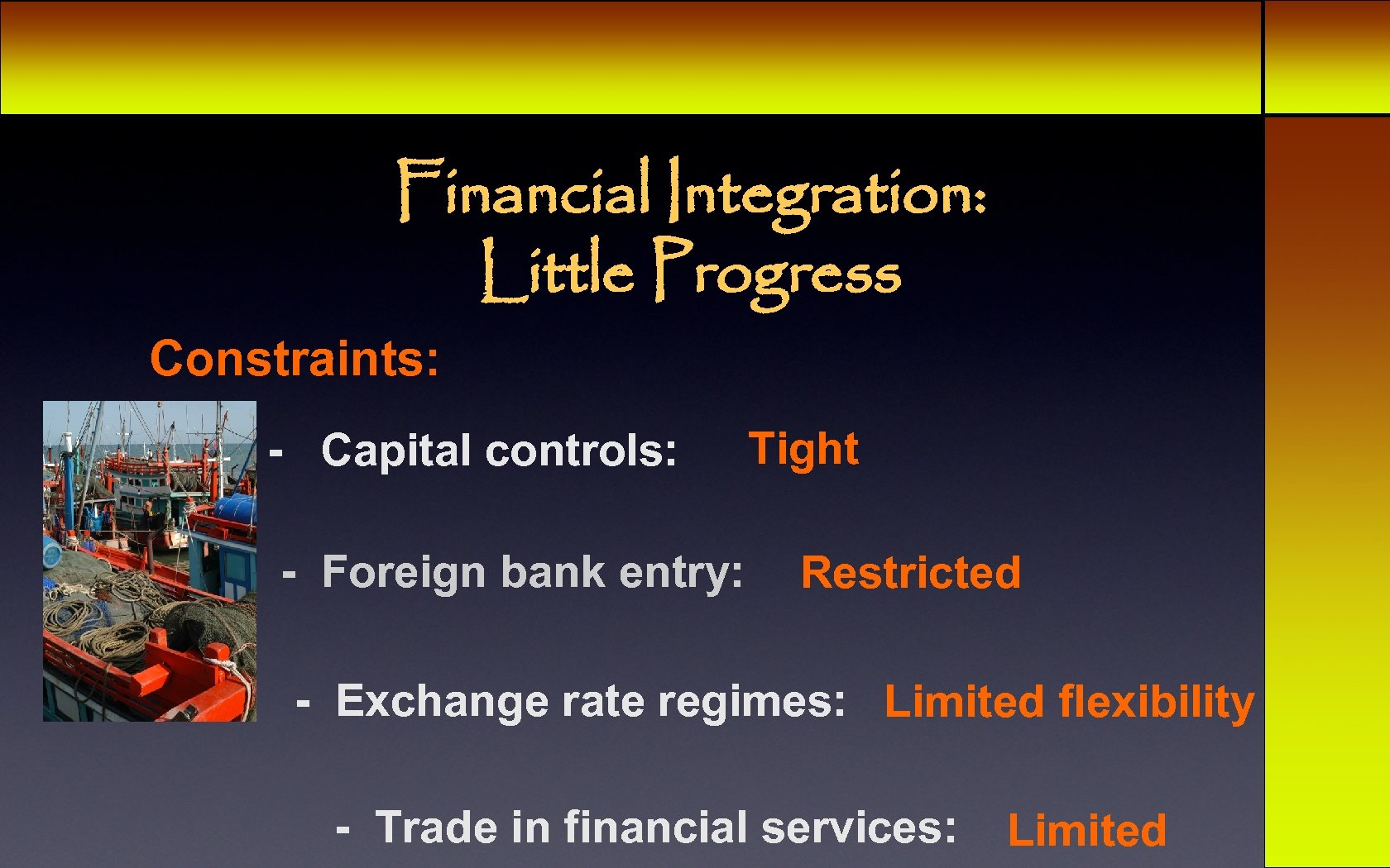 Financial Integration: Little Progress Constraints: - Capital controls: - Foreign bank entry: Tight Restricted