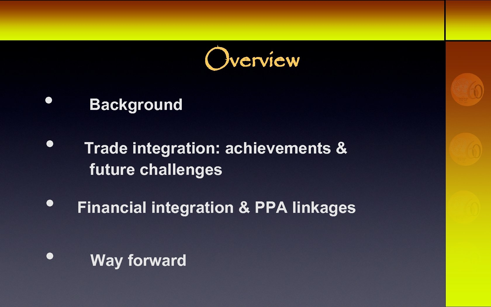 Overview • • Background Trade integration: achievements & future challenges Financial integration & PPA