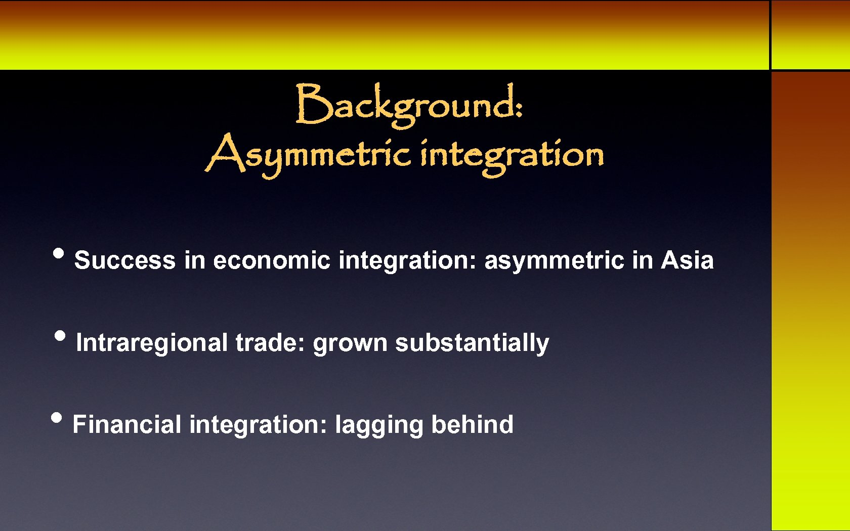 Background: Asymmetric integration • Success in economic integration: asymmetric in Asia • Intraregional trade: