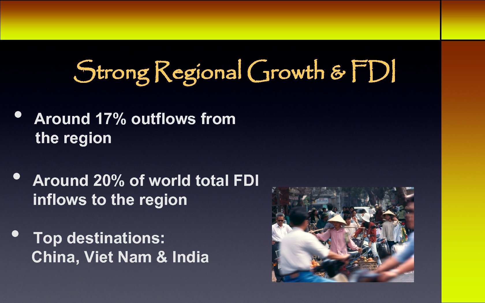 Strong Regional Growth & FDI • • • Around 17% outflows from the region