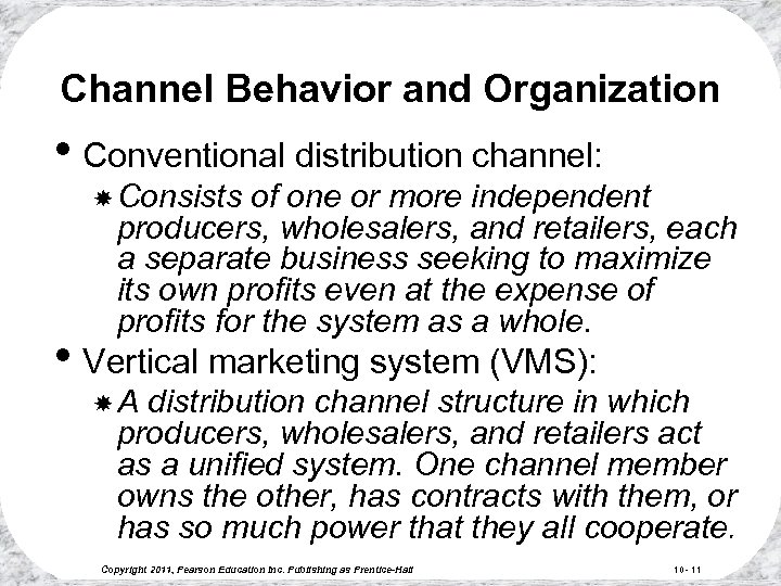 Channel Behavior and Organization • Conventional distribution channel: Consists of one or more independent