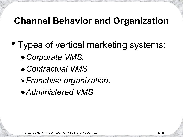 Channel Behavior and Organization • Types of vertical marketing systems: Corporate VMS. Contractual VMS.
