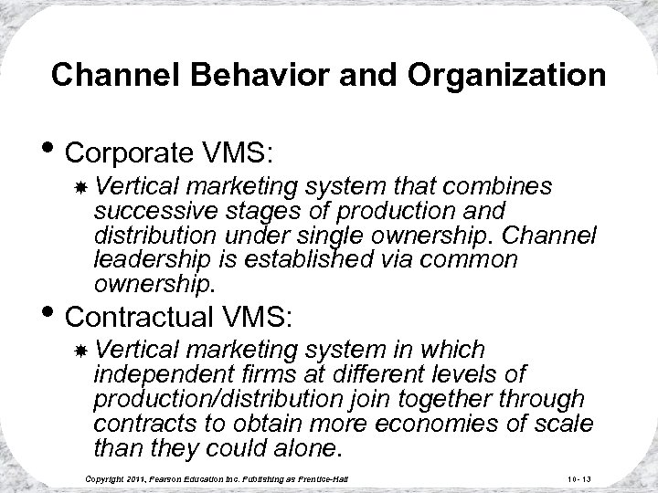 Channel Behavior and Organization • Corporate VMS: Vertical marketing system that combines successive stages
