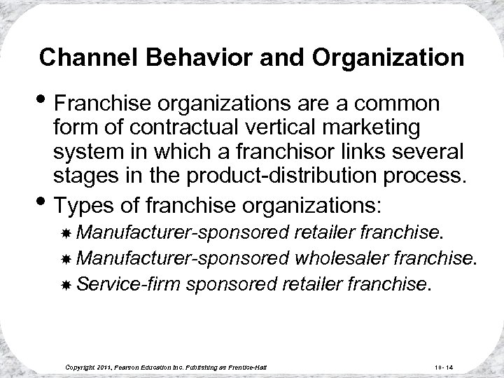 Channel Behavior and Organization • Franchise organizations are a common • form of contractual