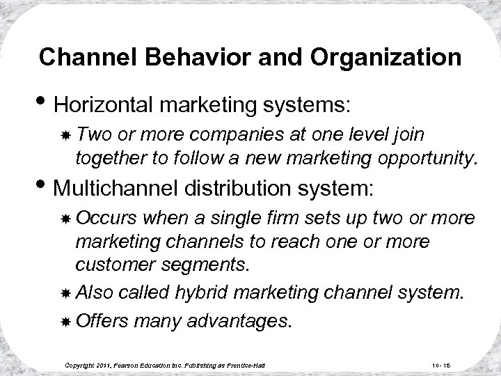 Channel Behavior and Organization • Horizontal marketing systems: Two or more companies at one